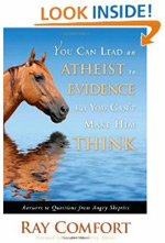 You Can Lead an Atheist to Evidence, But You Can't Make Him Think: Answers to Questions from Angry Skeptics - by Ray Comfort